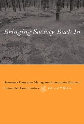 Bringing Society Back in By Weber, Edward P.
